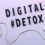 How to ditch your device and go on a digital detox
